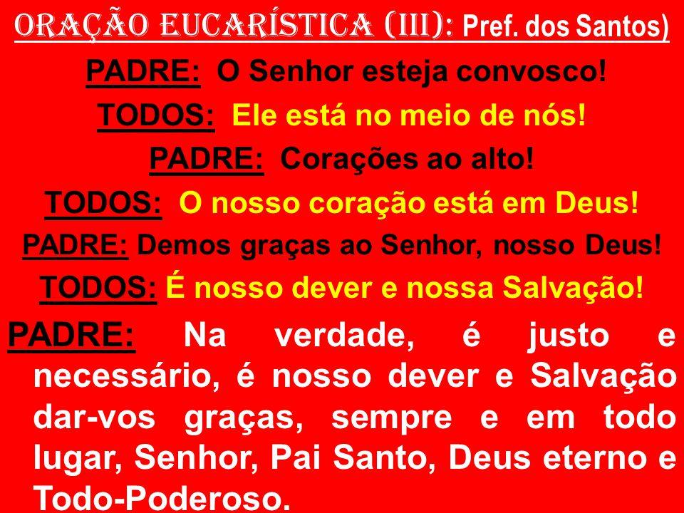 ORAÇÃO EUCARÍSTICA (III): Pref. dos Santos)
