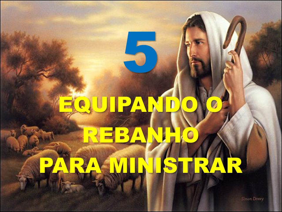 5 EQUIPANDO O REBANHO PARA MINISTRAR