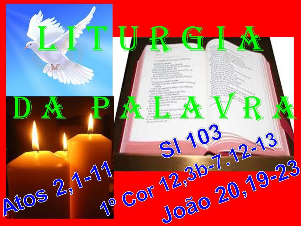 l i t u r g i a D a P a l a v r a Sl 103 Atos 2,1-11 João 20,19-23