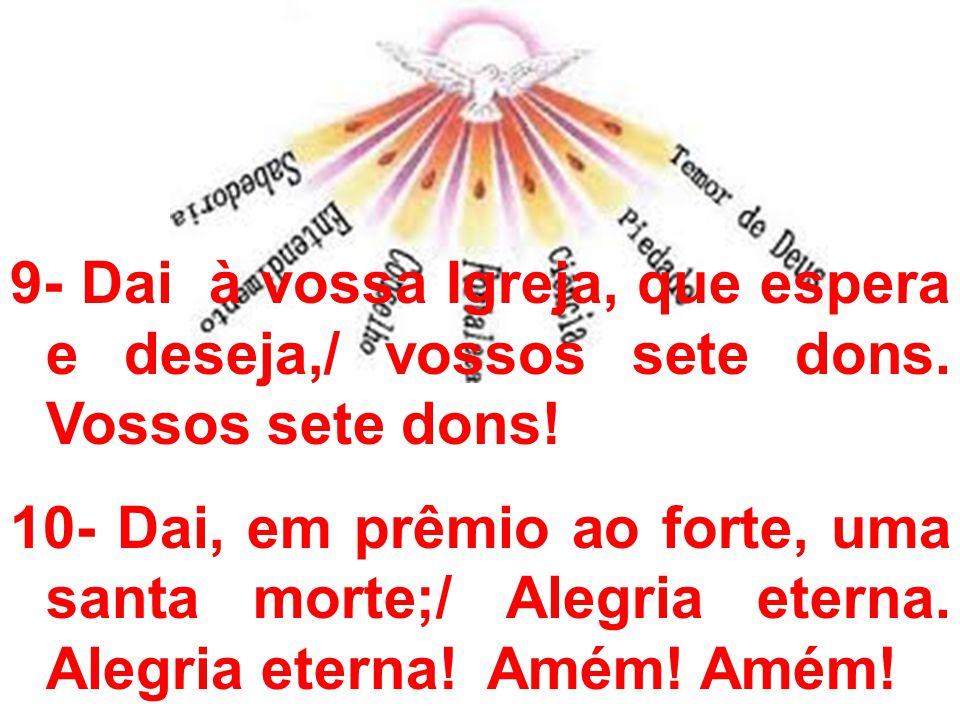 9- Dai à vossa Igreja, que espera e deseja,/ vossos sete dons
