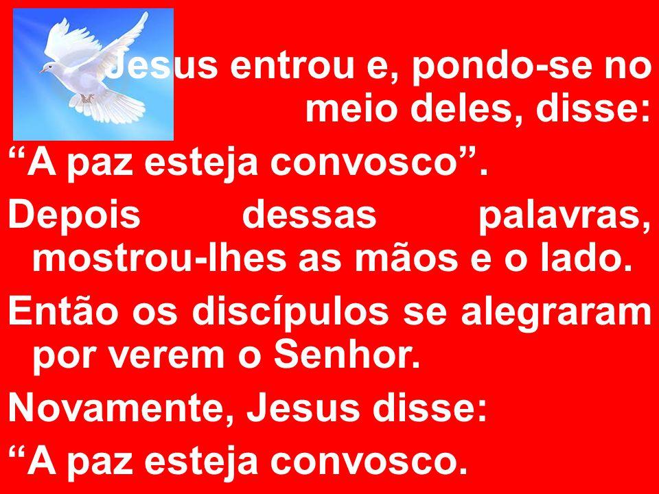 Jesus entrou e, pondo-se no meio deles, disse: A paz esteja convosco