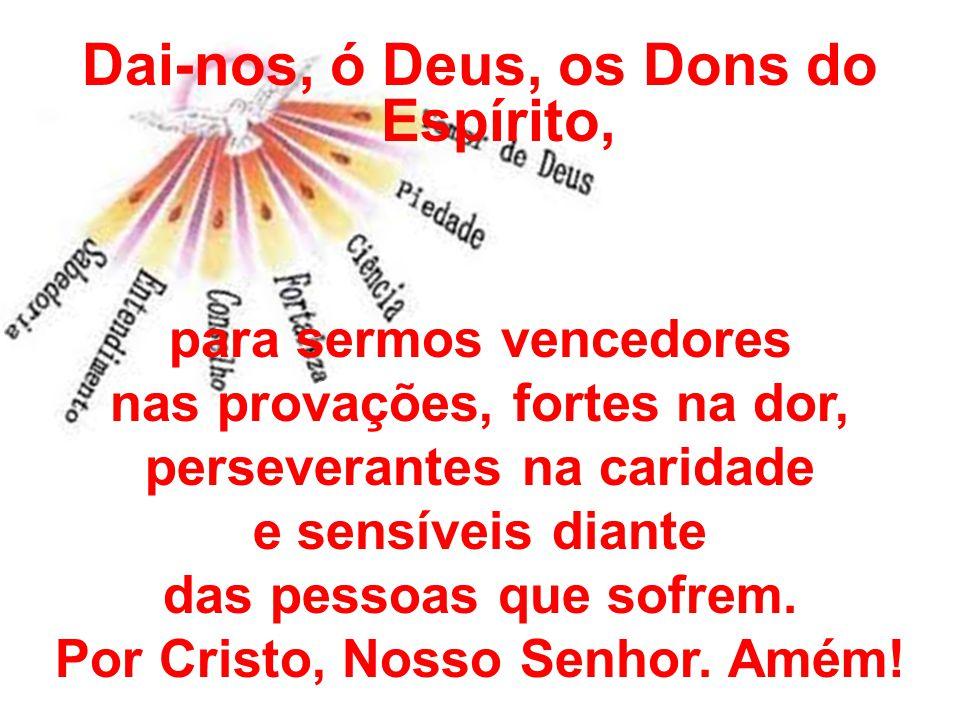 Dai-nos, ó Deus, os Dons do Espírito,