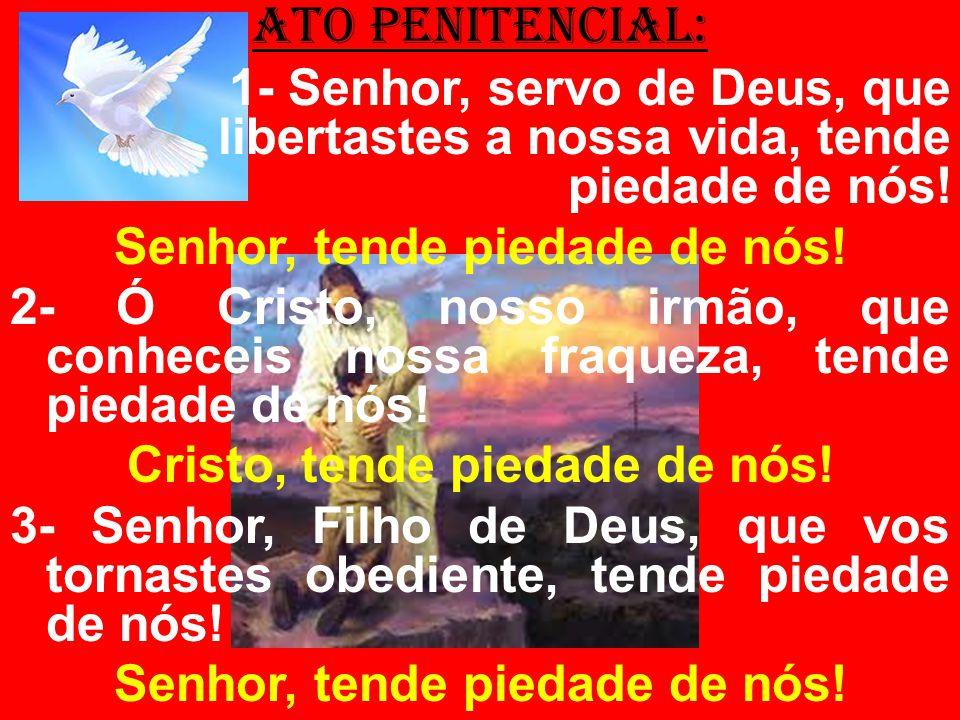 Senhor, tende piedade de nós! Cristo, tende piedade de nós!