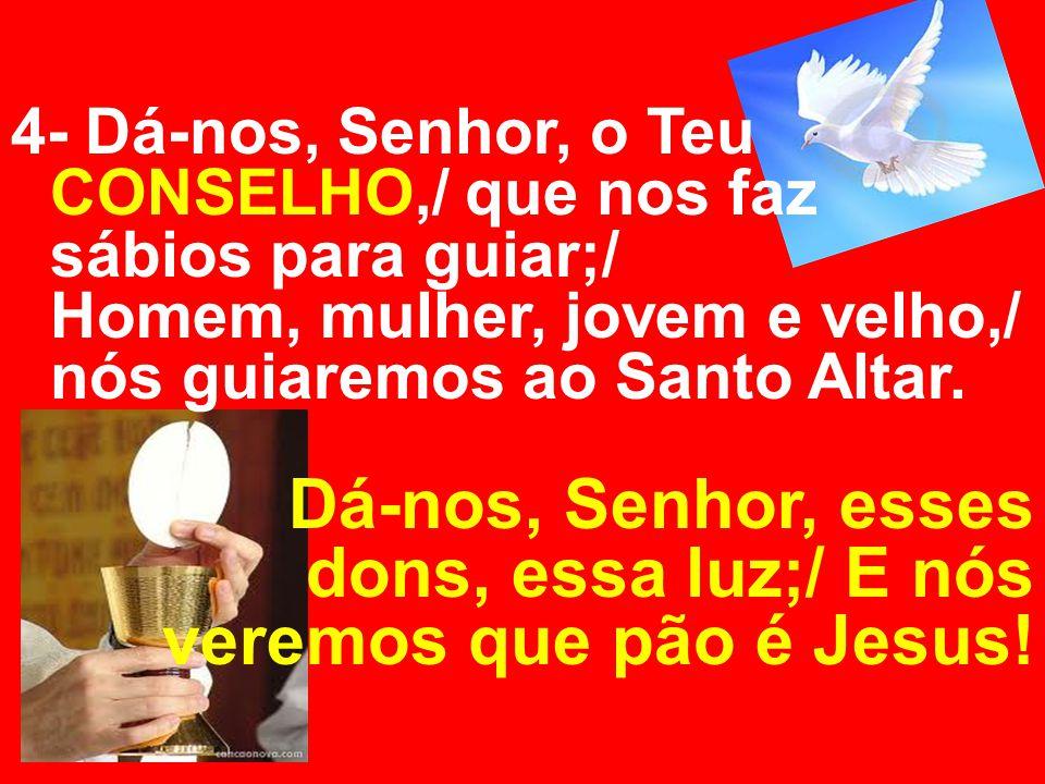 Dá-nos, Senhor, esses dons, essa luz;/ E nós veremos que pão é Jesus!