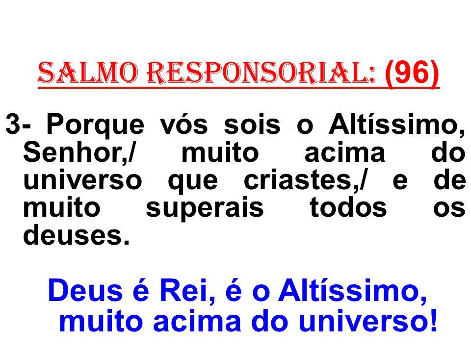 Deus é Rei, é o Altíssimo, muito acima do universo!