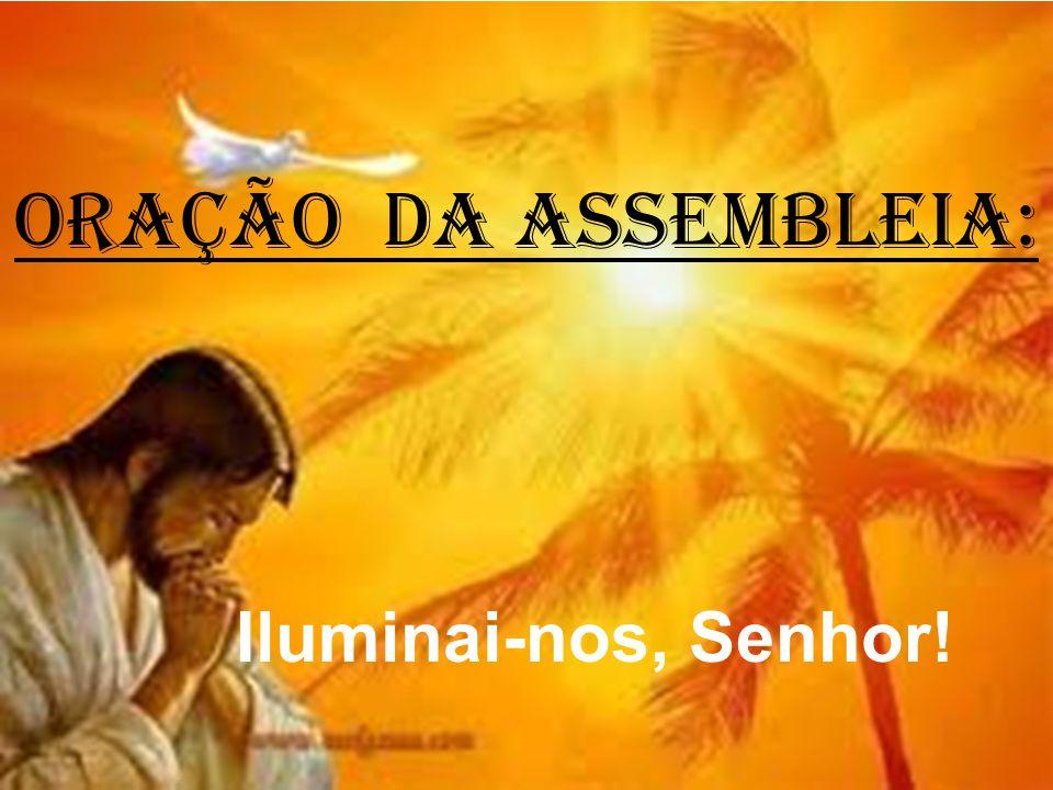 ORAÇÃO DA ASSEMBLEIA: Iluminai-nos, Senhor!