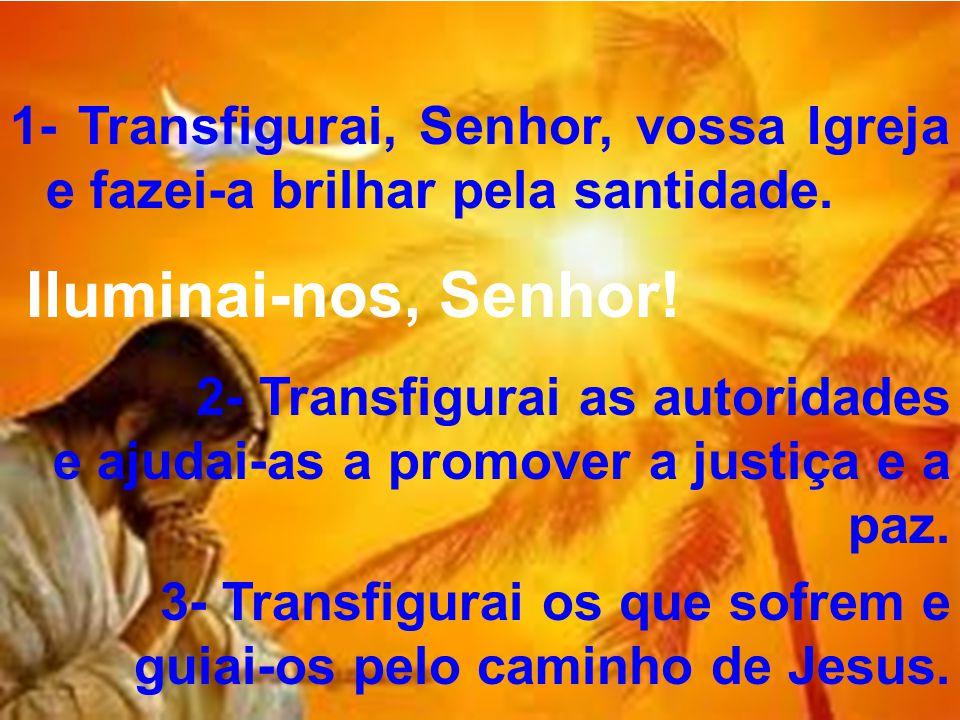 1- Transfigurai, Senhor, vossa Igreja e fazei-a brilhar pela santidade.