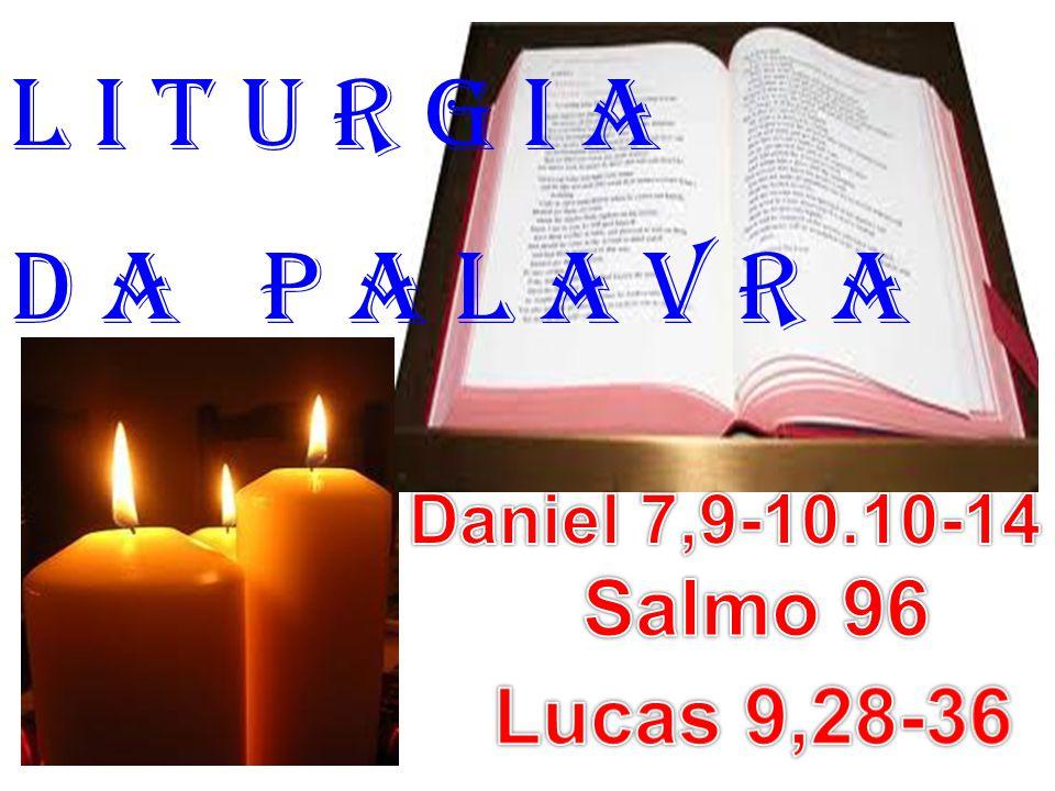 l i t u r g i a D a P a l a v r a Salmo 96 Lucas 9,28-36
