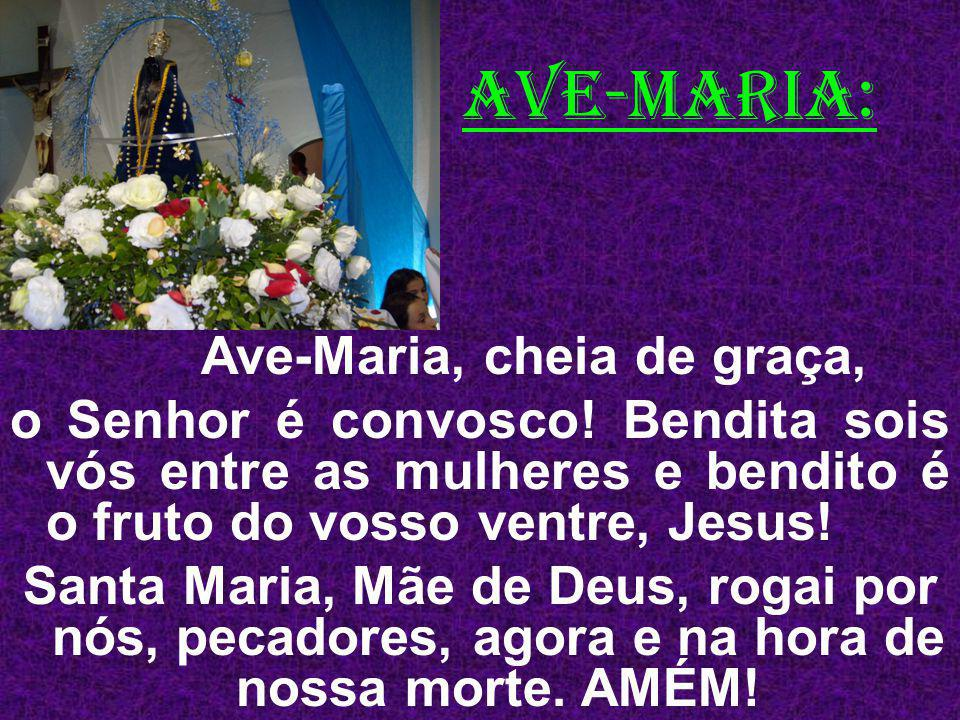 AVE-MARIA: Ave-Maria, cheia de graça,