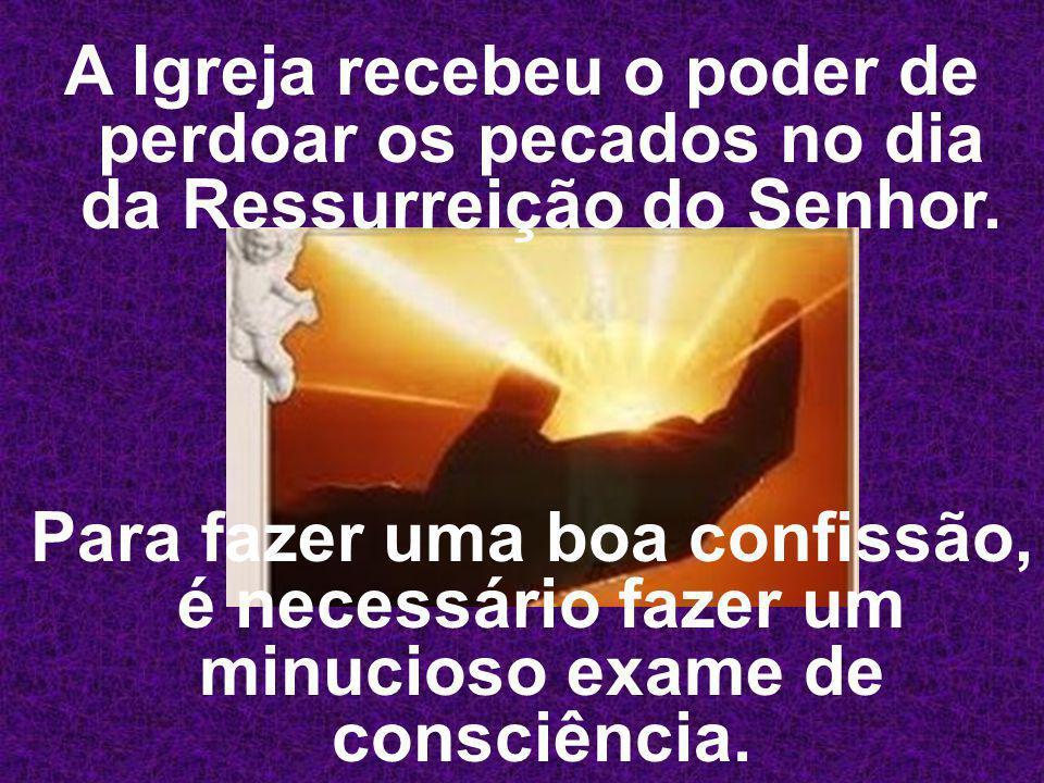 A Igreja recebeu o poder de perdoar os pecados no dia da Ressurreição do Senhor.