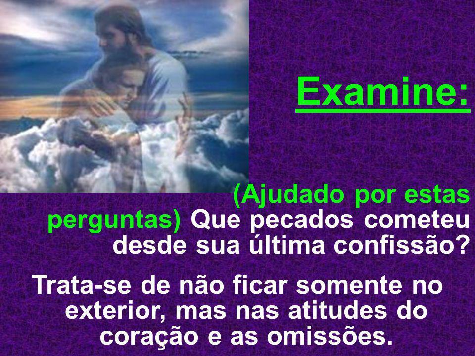 Examine: (Ajudado por estas perguntas) Que pecados cometeu desde sua última confissão