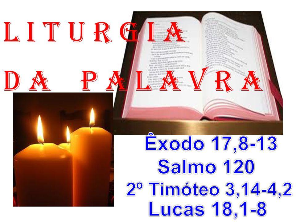 l i t u r g i a D a P a l a v r a Êxodo 17,8-13 Salmo 120 Lucas 18,1-8
