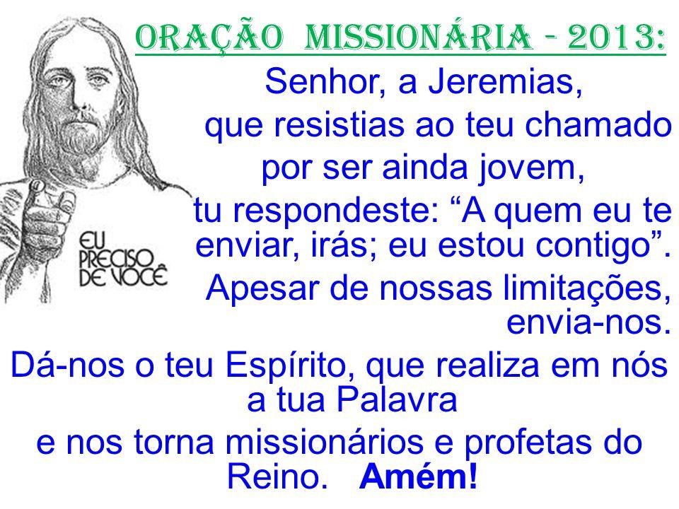 ORAÇÃO MISSIONÁRIA - 2013: que resistias ao teu chamado