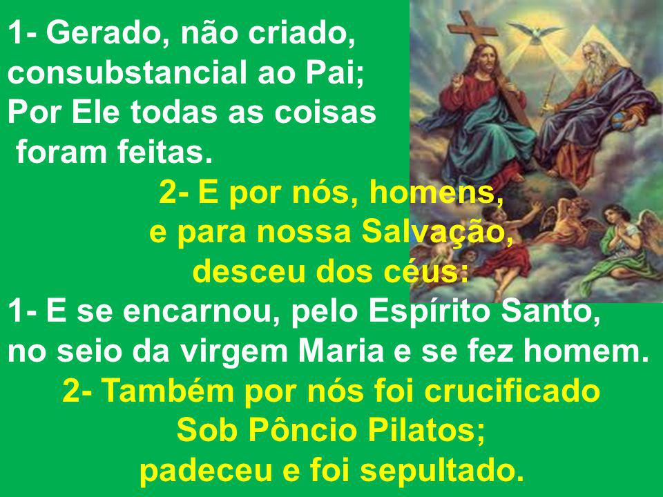 1- Gerado, não criado, consubstancial ao Pai; Por Ele todas as coisas foram feitas.