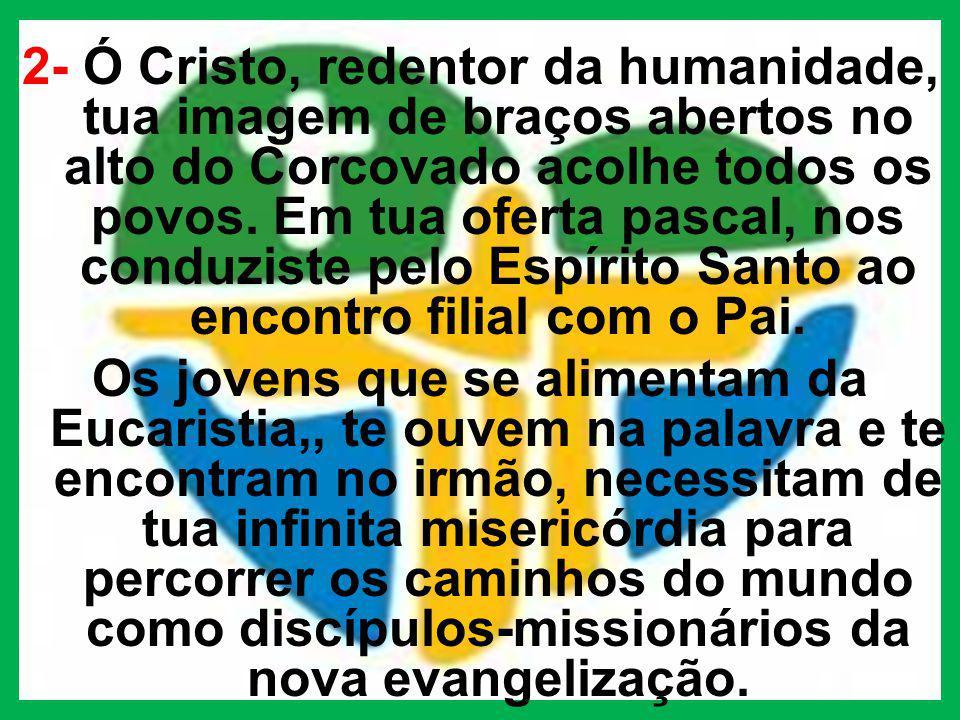 2- Ó Cristo, redentor da humanidade, tua imagem de braços abertos no alto do Corcovado acolhe todos os povos.