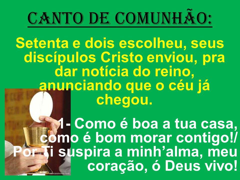 CANTO DE COMUNHÃO: Setenta e dois escolheu, seus discípulos Cristo enviou, pra dar notícia do reino, anunciando que o céu já chegou.