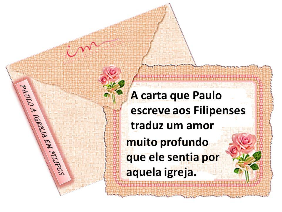 A carta que Paulo escreve aos Filipenses traduz um amor