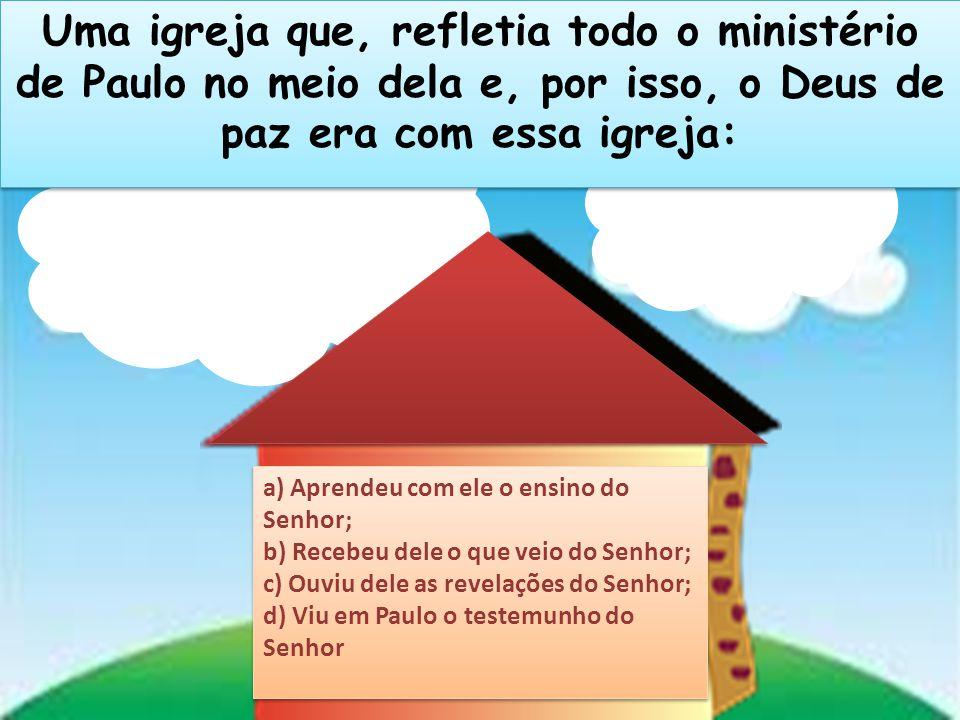 Uma igreja que, refletia todo o ministério de Paulo no meio dela e, por isso, o Deus de paz era com essa igreja: