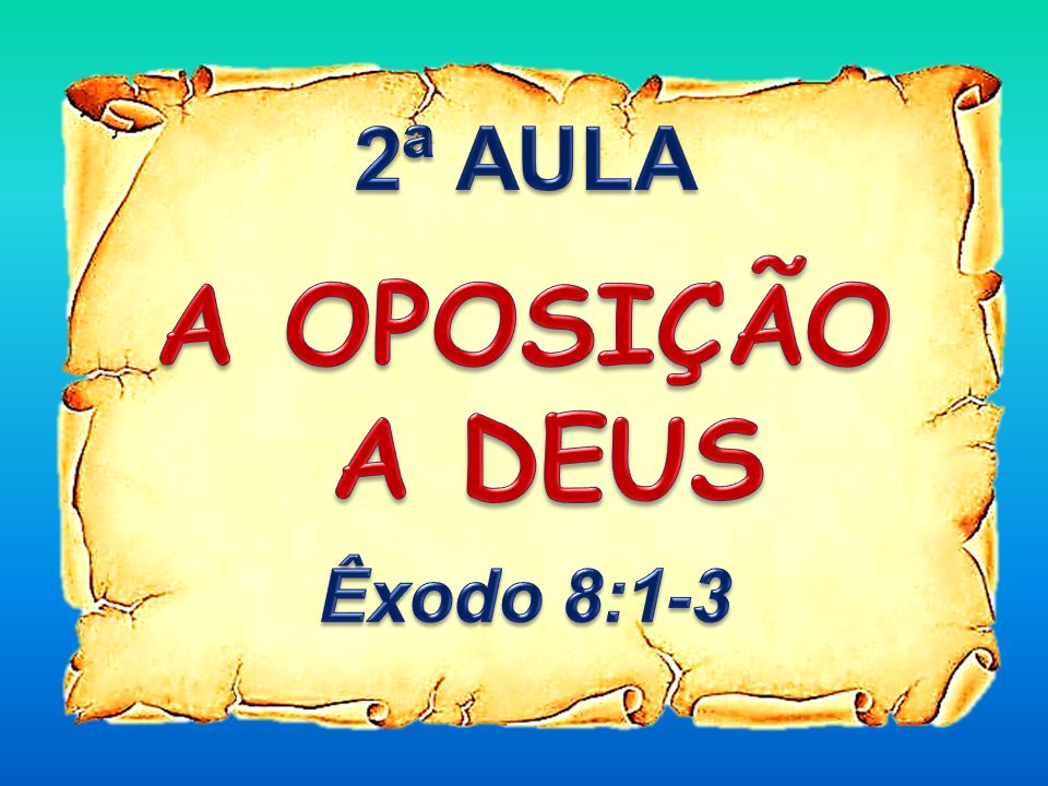 2ª AULA A OPOSIÇÃO A DEUS Êxodo 8:1-3