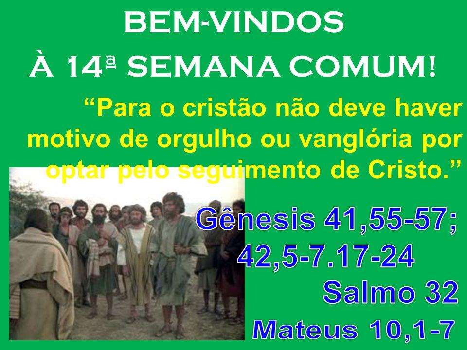 Gênesis 41,55-57; 42,5-7.17-24 Salmo 32 Mateus 10,1-7