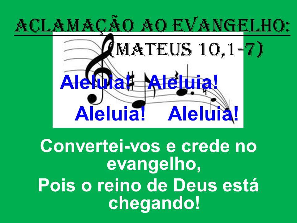 (Mateus 10,1-7) Convertei-vos e crede no evangelho,