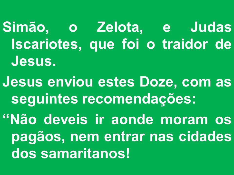 Simão, o Zelota, e Judas Iscariotes, que foi o traidor de Jesus