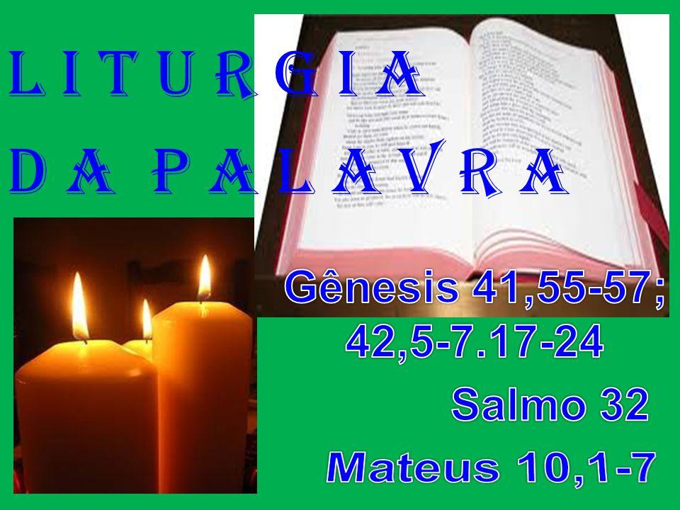 l i t u r g i a D a P a l a v r a Mateus 10,1-7 Gênesis 41,55-57;
