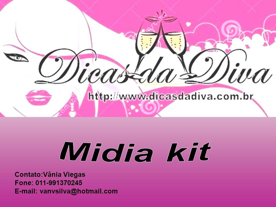 Midia kit Contato:Vânia Viegas Fone: 011-991370245