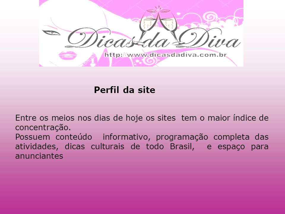 Perfil da site Entre os meios nos dias de hoje os sites tem o maior índice de concentração.