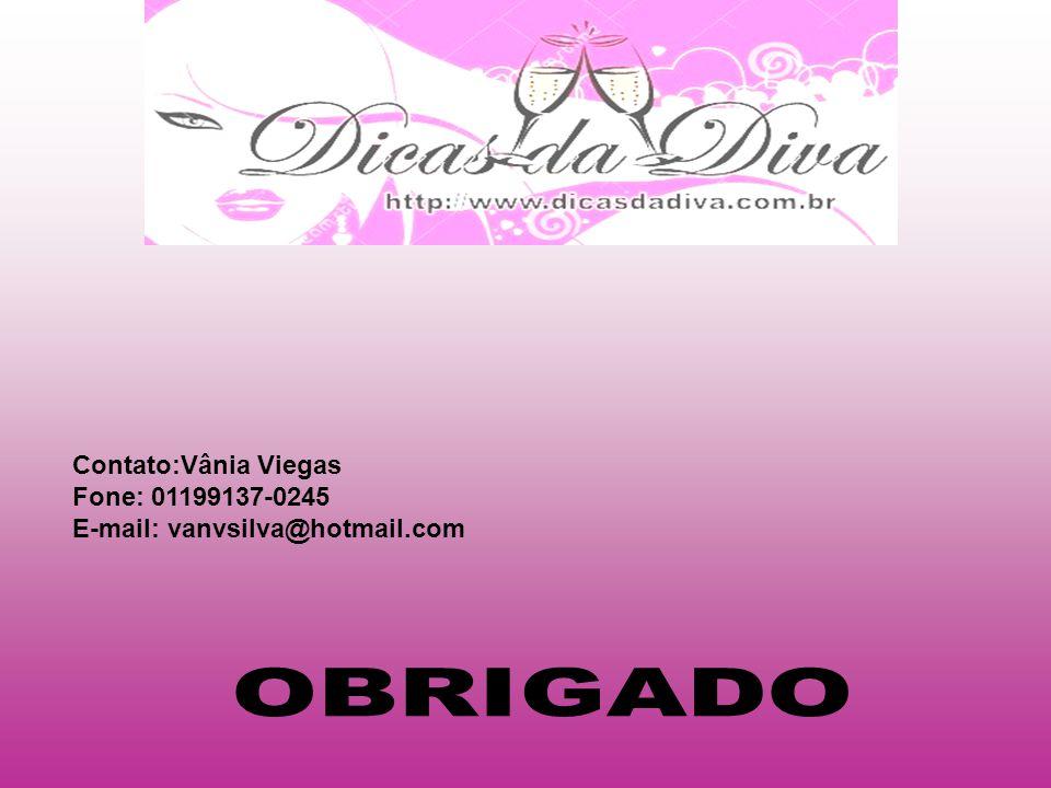 OBRIGADO Contato:Vânia Viegas Fone: 01199137-0245