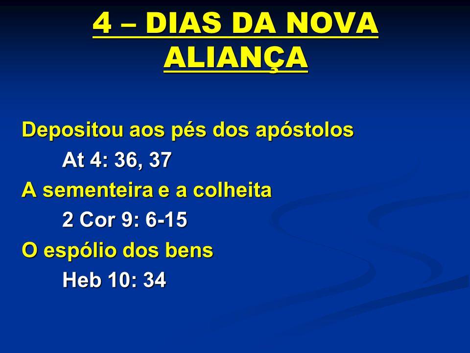 4 – DIAS DA NOVA ALIANÇA Depositou aos pés dos apóstolos At 4: 36, 37