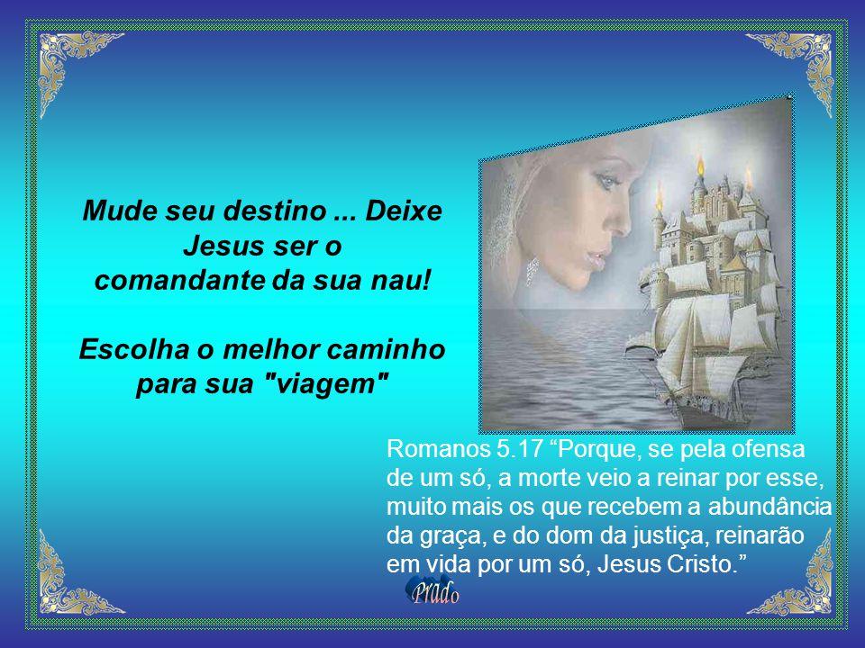 Mude seu destino ... Deixe Jesus ser o Escolha o melhor caminho