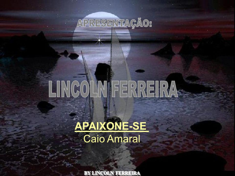 LINCOLN FERREIRA APAIXONE-SE Caio Amaral APRESENTAÇÃO: