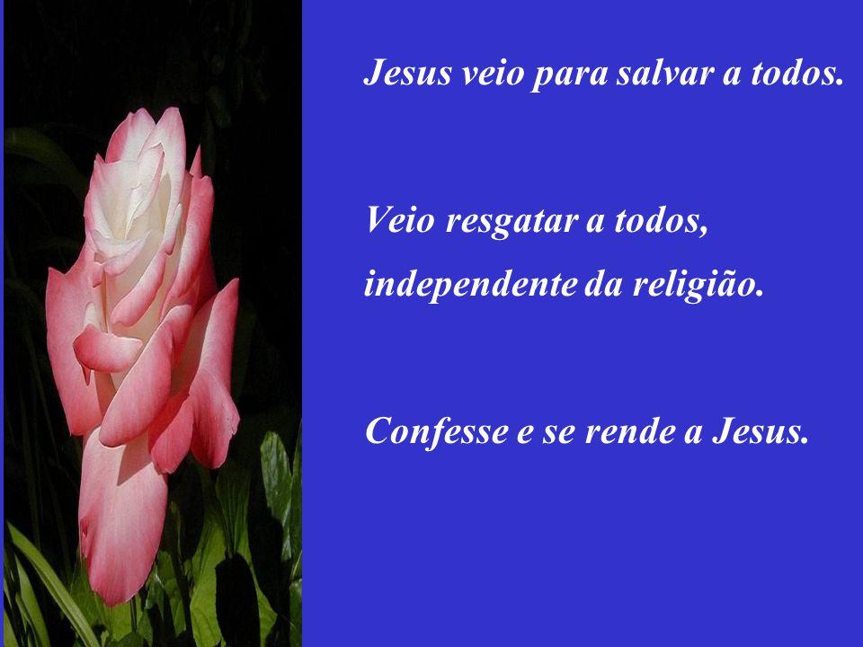 Jesus veio para salvar a todos.