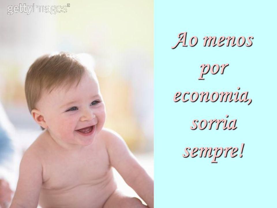 Ao menos por economia, sorria sempre!
