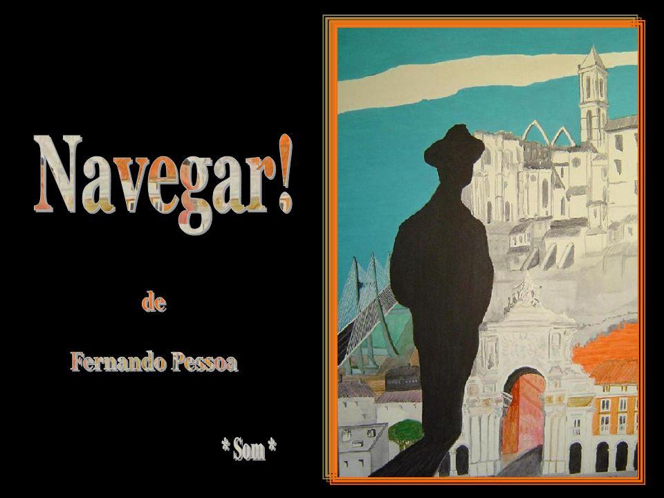 Navegar! de Fernando Pessoa * Som *