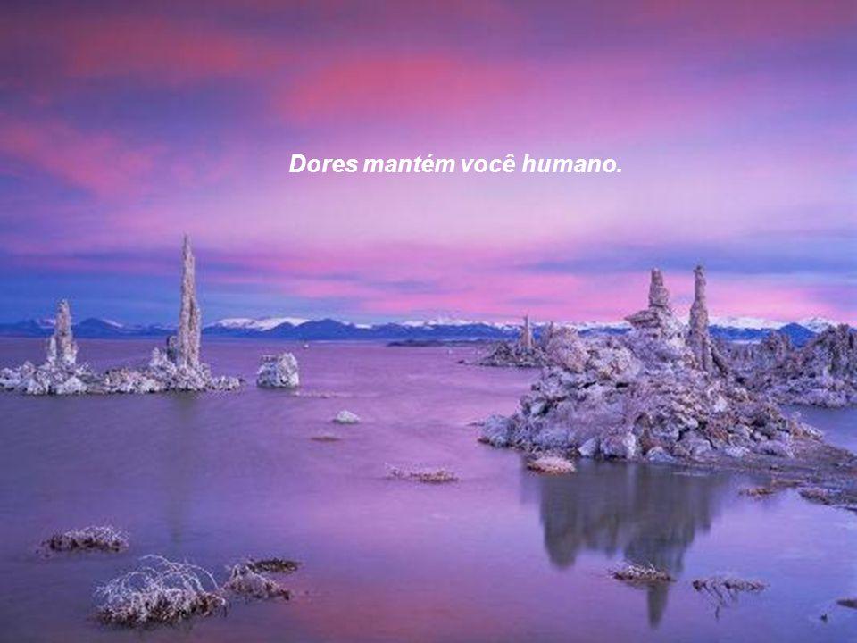 Dores mantém você humano.