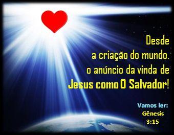 Desde a criação do mundo, o anúncio da vinda de Jesus como O Salvador!
