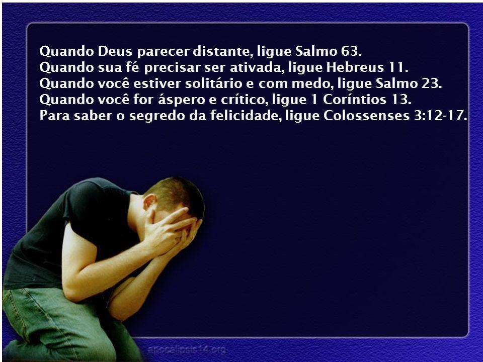 Quando Deus parecer distante, ligue Salmo 63