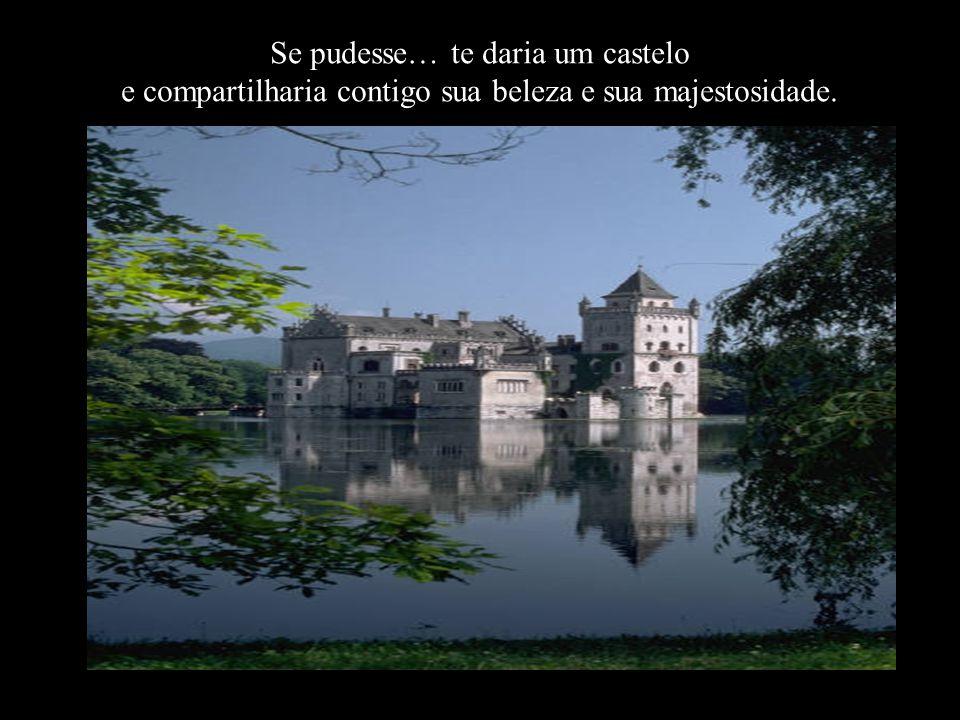 Se pudesse… te daria um castelo