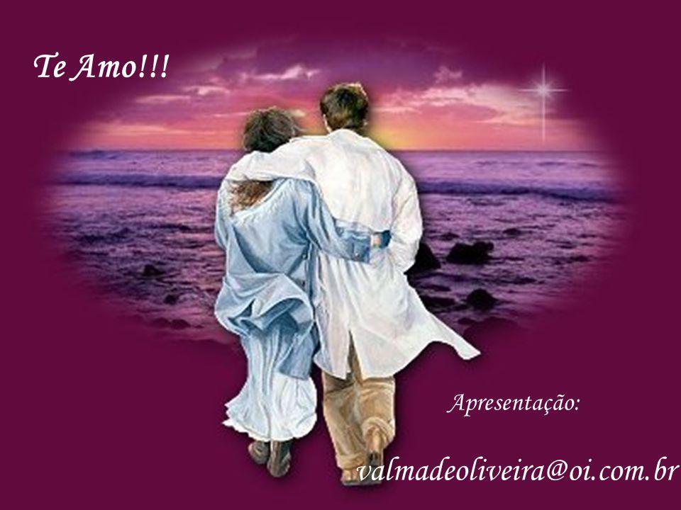 Te Amo!!! Apresentação: valmadeoliveira@oi.com.br