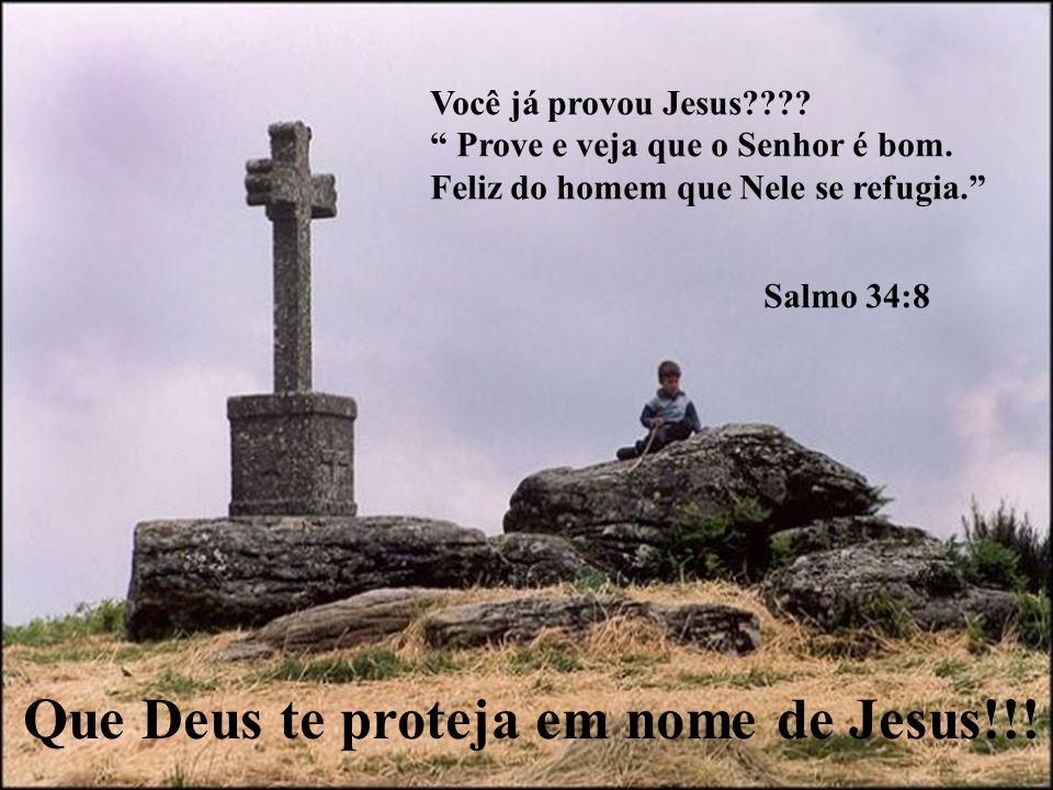 Que Deus te proteja em nome de Jesus!!!