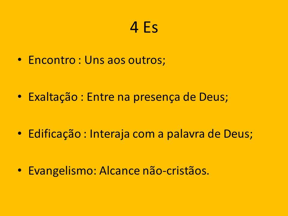 4 Es Encontro : Uns aos outros; Exaltação : Entre na presença de Deus;