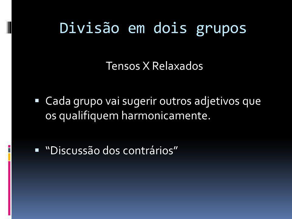 Divisão em dois grupos Tensos X Relaxados