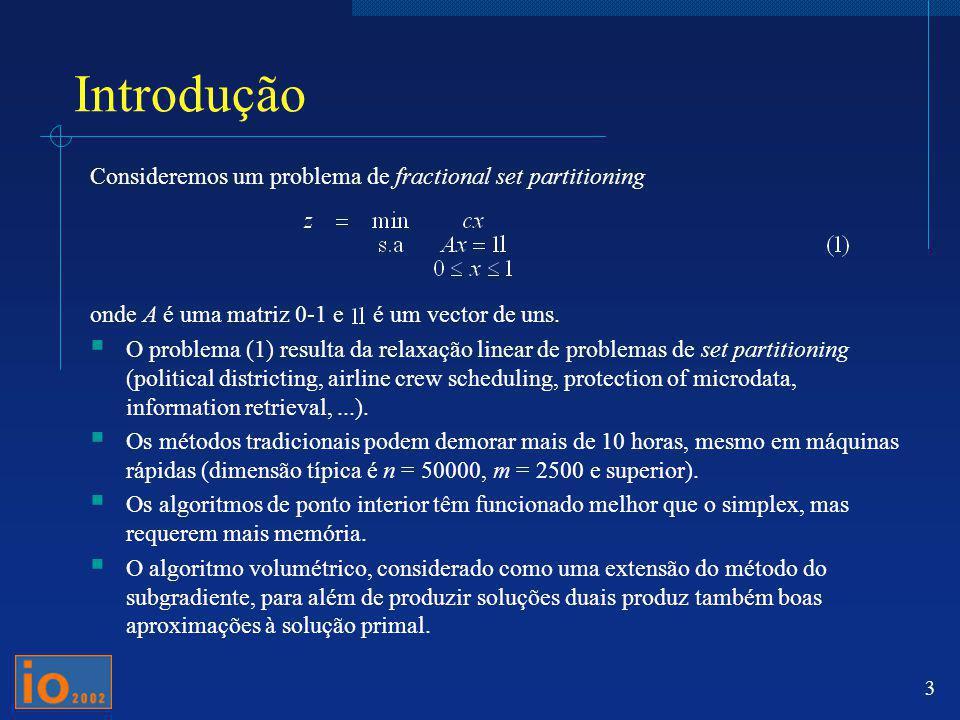 Introdução Consideremos um problema de fractional set partitioning