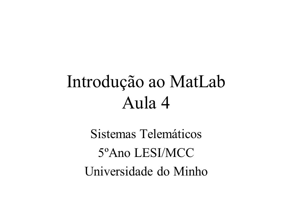 Introdução ao MatLab Aula 4