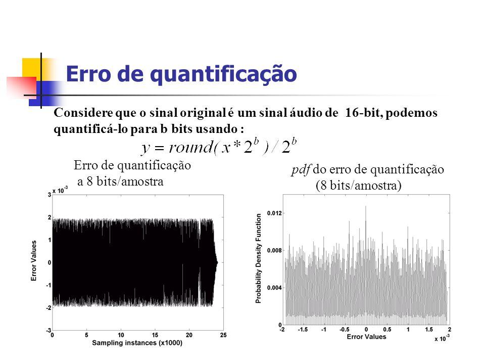 Erro de quantificação Considere que o sinal original é um sinal áudio de 16-bit, podemos. quantificá-lo para b bits usando :