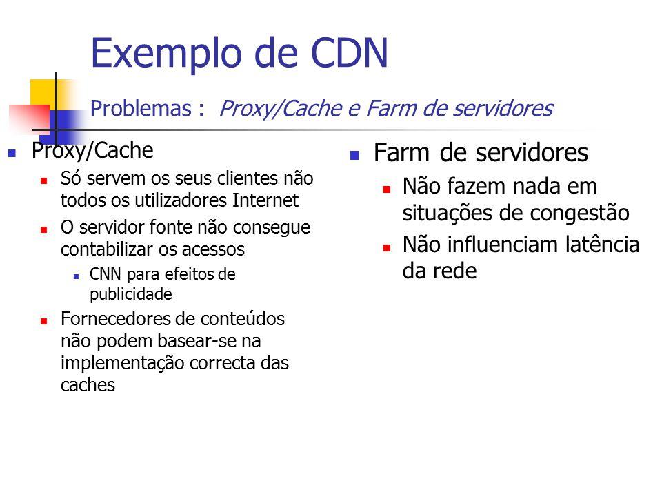 Exemplo de CDN Problemas : Proxy/Cache e Farm de servidores