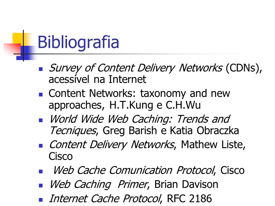 Bibliografia Survey of Content Delivery Networks (CDNs), acessível na Internet. Content Networks: taxonomy and new approaches, H.T.Kung e C.H.Wu.