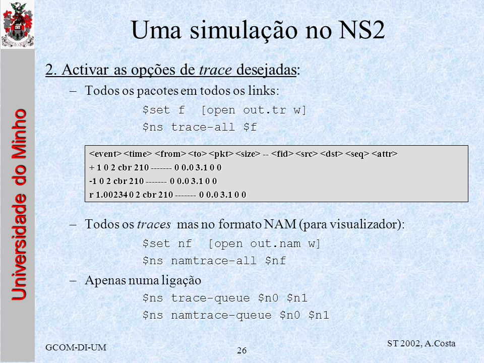 Uma simulação no NS2 2. Activar as opções de trace desejadas: